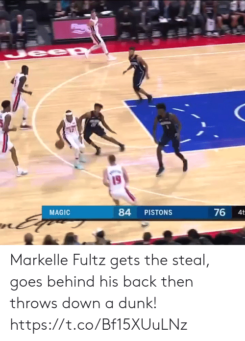 Dunk, Memes, and Magic: 19  MAGIC  84 PISTONS  76  4t Markelle Fultz gets the steal, goes behind his back then throws down a dunk!  https://t.co/Bf15XUuLNz