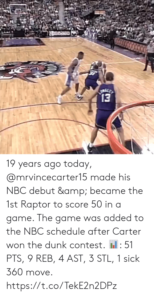 19 Years: 19 years ago today, @mrvincecarter15 made his NBC debut & became the 1st Raptor to score 50 in a game. The game was added to the NBC schedule after Carter won the dunk contest.   📊: 51 PTS, 9 REB, 4 AST, 3 STL, 1 sick 360 move.   https://t.co/TekE2n2DPz