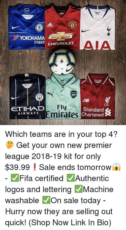 Logos: 1905  YOKOHAMA  TYRES CHEVROLET  AIA  LEC  ETIHAD  AIRWAYS  Fly  Emirates  Standard  , Chartered Which teams are in your top 4?🤔 Get your own new premier league 2018-19 kit for only $39.99❗️Sale ends tomorrow😱 - ✅Fifa certified ✅Authentic logos and lettering ✅Machine washable ✅On sale today - Hurry now they are selling out quick! (Shop Now Link In Bio)