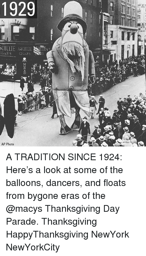 Thanksgiving Day: 1929  SCHULTE ASCHLLIE S  GARS CIGARS  2  AP Photo A TRADITION SINCE 1924: Here's a look at some of the balloons, dancers, and floats from bygone eras of the @macys Thanksgiving Day Parade. Thanksgiving HappyThanksgiving NewYork NewYorkCity