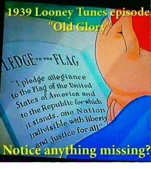 """Looney Tunes, Memes, and Tuneful: 1939 Looney Tunes episode  """"Old Glo  pledge allegiance  the of the United  Americ A end  States of  which  ubie for Rep  Natio  ds one with indivisible for a  Notice anything missing?"""