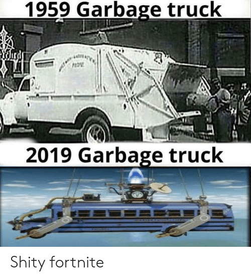 Garbage, Truck, and Garbage Truck: 1959 Garbage truck  ird  2019 Garbage truck Shity fortnite