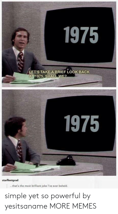 Brilliant: 1975  LET'S TAKE A BRIEF LOOK BACK  AT 1975, SHALL WE?  1975  starfleetgrad  that's the most brilliant joke I've ever beheld. simple yet so powerful by yesitsaname MORE MEMES