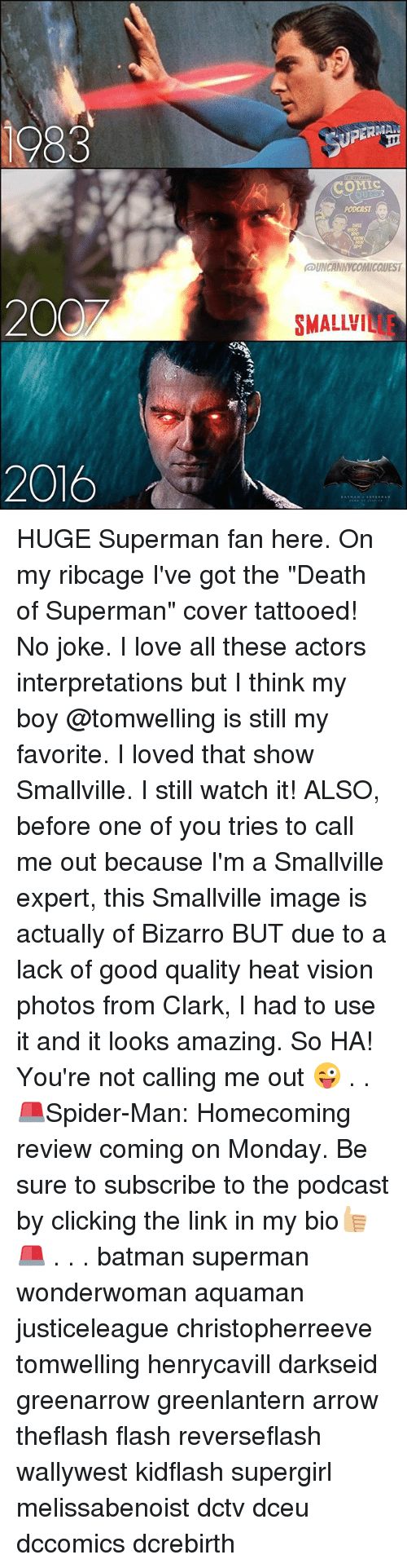 "Clarked: 1983  UPERM  COMC  PODCAST  021  UNCANNYCOMICQUEST  200  SMALLVILLE  2016 HUGE Superman fan here. On my ribcage I've got the ""Death of Superman"" cover tattooed! No joke. I love all these actors interpretations but I think my boy @tomwelling is still my favorite. I loved that show Smallville. I still watch it! ALSO, before one of you tries to call me out because I'm a Smallville expert, this Smallville image is actually of Bizarro BUT due to a lack of good quality heat vision photos from Clark, I had to use it and it looks amazing. So HA! You're not calling me out 😜 . . 🚨Spider-Man: Homecoming review coming on Monday. Be sure to subscribe to the podcast by clicking the link in my bio👍🏼🚨 . . . batman superman wonderwoman aquaman justiceleague christopherreeve tomwelling henrycavill darkseid greenarrow greenlantern arrow theflash flash reverseflash wallywest kidflash supergirl melissabenoist dctv dceu dccomics dcrebirth"
