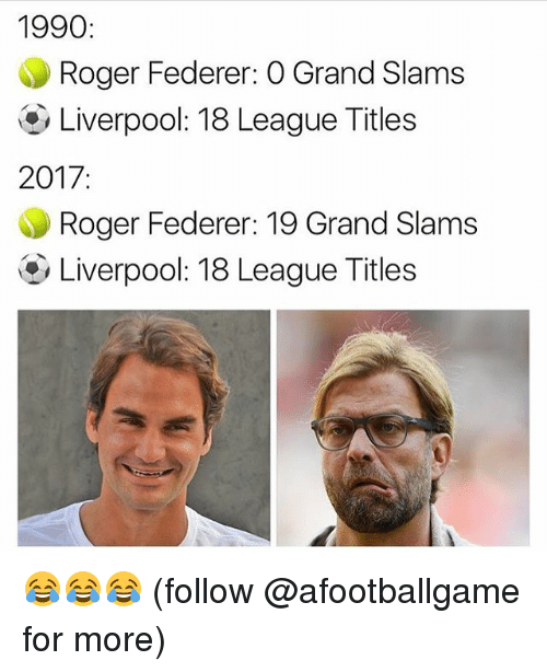 Rogered: 1990  Roger Federer: O Grand Slams  Liverpool: 18 League Titles  2017  Roger Federer: 19 Grand Slams  Liverpool: 18 League Titles 😂😂😂 (follow @afootballgame for more)