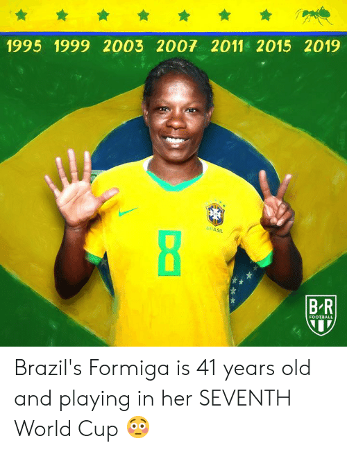 Seventh: 1995 1999 2003 2007 2011 2015 2019  ERASIL  BR  FOOTBALL Brazil's Formiga is 41 years old and playing in her SEVENTH World Cup 😳