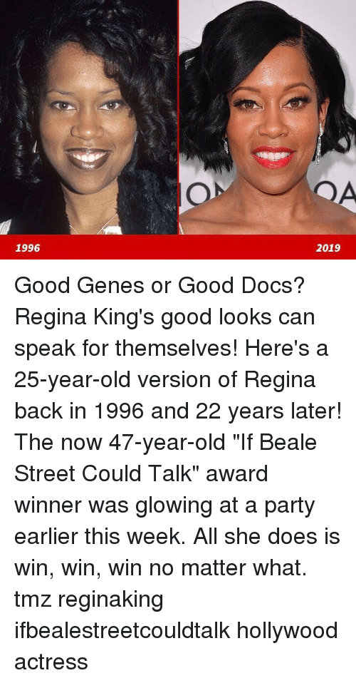 "Memes, Party, and Good: 1996  2019 Good Genes or Good Docs? Regina King's good looks can speak for themselves! Here's a 25-year-old version of Regina back in 1996 and 22 years later! The now 47-year-old ""If Beale Street Could Talk"" award winner was glowing at a party earlier this week. All she does is win, win, win no matter what. tmz reginaking ifbealestreetcouldtalk hollywood actress"