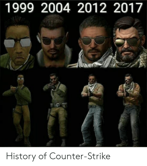 counter strike: 1999 2004 2012 2017 History of Counter-Strike