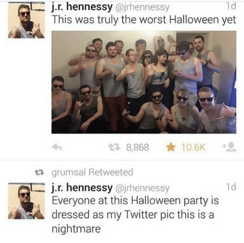 A Nightmare: 1d  j.r. hennessy@jrhennessy  This was truly the worst Halloween yet  10.6K  8,868  grumsal Retweeted  j.r. hennessy @jrhennessy  Everyone at this Halloween party is  dressed as my Twitter pic this is a  nightmare  ld