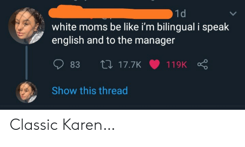 Be Like, Moms, and White: 1d  white moms be like i'm bilingual i speak  english and to the manager  L17.7K  83  119K  Show this thread Classic Karen…