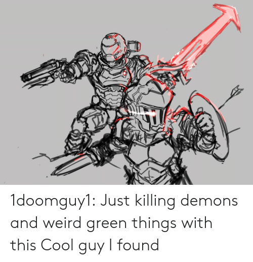 Tumblr, Weird, and Blog: 1doomguy1:  Just killing demons and weird green things with this Cool guy I found