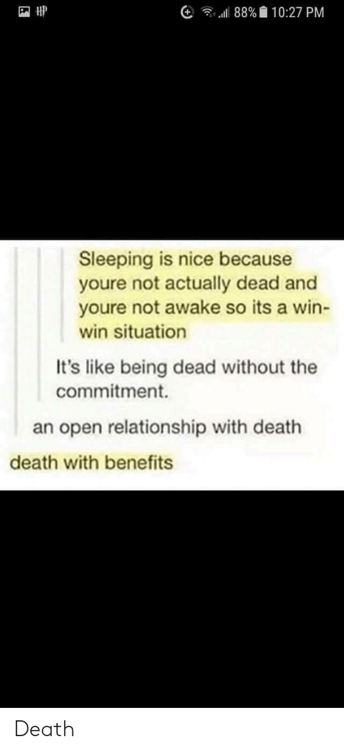 win-win-situation: 1H1  11 88%. 10:27 PM  Sleeping is nice because  youre not actually dead and  youre not awake so its a win-  win situation  It's like being dead without the  commitment.  an open relationship with death  death with benefits Death