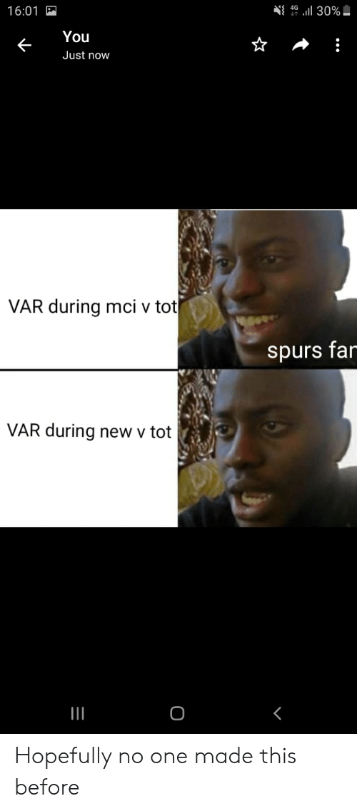 mci: 1l 30%  16:01 F  You  Just now  VAR during mci v tot  spurs far  VAR during  new v tot  O Hopefully no one made this before