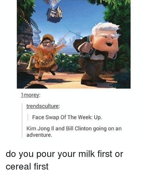 Kim Jong-il: 1more  trendsculture:  Face Swap Of The Week: Up  Kim Jong Il and Bill Clinton going on an  adventure. do you pour your milk first or cereal first