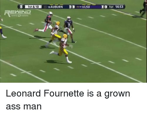 Memes, Auburn, and 🤖: 1ST& 10  18 AUBURN  IO  13 LSU  IOD 1ST 14:53 Leonard Fournette is a grown ass man