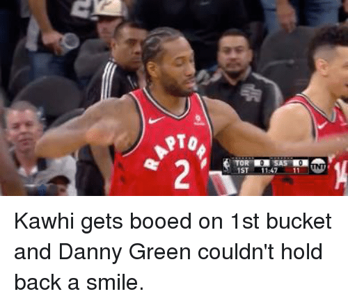 booed: 1ST  4711 Kawhi gets booed on 1st bucket and Danny Green couldn't hold back a smile.