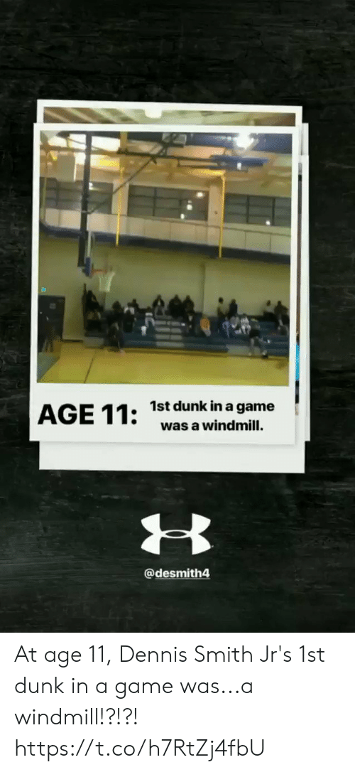 Dunk, Memes, and Game: 1st dunk in a game  was a windmill.  @desmith4 At age 11, Dennis Smith Jr's 1st dunk in a game was...a windmill!?!?!   https://t.co/h7RtZj4fbU