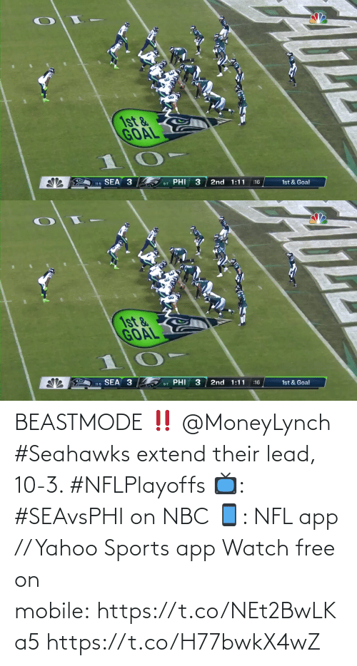 1St: 1st &  GOAL  SEA 3  PHI  3  2nd 1:11  11-5  1st & Goal  :16  9-7   1st &  GOAL  SEA 3  PHI  2nd 1:11  1st & Goal  :16  11-5  9-7 BEASTMODE ‼️ @MoneyLynch   #Seahawks extend their lead, 10-3. #NFLPlayoffs  📺: #SEAvsPHI on NBC 📱: NFL app // Yahoo Sports app Watch free on mobile: https://t.co/NEt2BwLKa5 https://t.co/H77bwkX4wZ