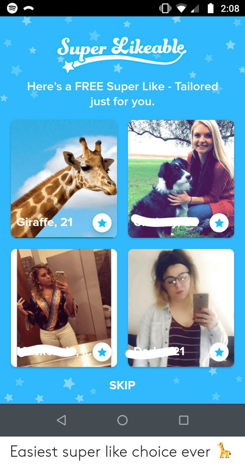 Giraffe: 2:08  Super Likeable  Here's a FREE Super Like - Tailored  just for you.  Giraffe, 21  21  SKIP Easiest super like choice ever 🦒