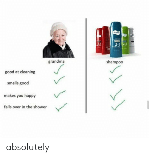 In The Shower: 2-1  grandma  shampoo  good at cleaning  smells good  makes you happy  falls over in the shower absolutely