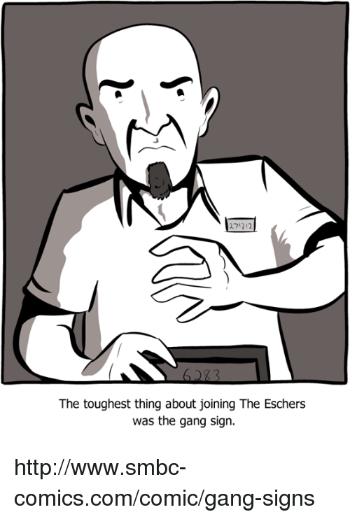 Smbc Comic: 2?1712.  The toughest thing about joining The Eschers  was the gang sign. http://www.smbc-comics.com/comic/gang-signs