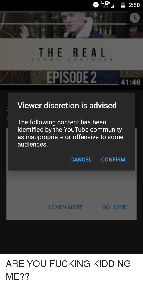 Community, Fucking, and youtube.com: 2:50  THE REAL  EPISODE2 41:48  Viewer discretion is advised  The following content has been  identified by the YouTube community  as inappropriate or offensive to some  audiences  CANCEL CONFIRM  LEARN MORE  GO HOME