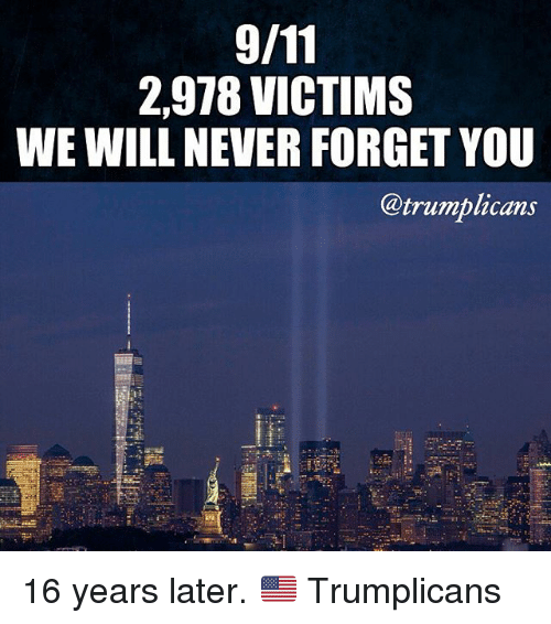 Forgetfulness: 2,978 VICTIMS  WE WILL NEVER FORGET YOU  @trumblicans 16 years later. 🇺🇸 Trumplicans
