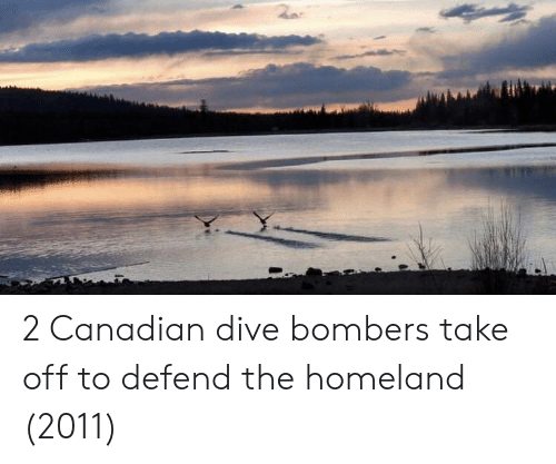 Homeland, Canadian, and Take Off: 2 Canadian dive bombers take off to defend the homeland (2011)