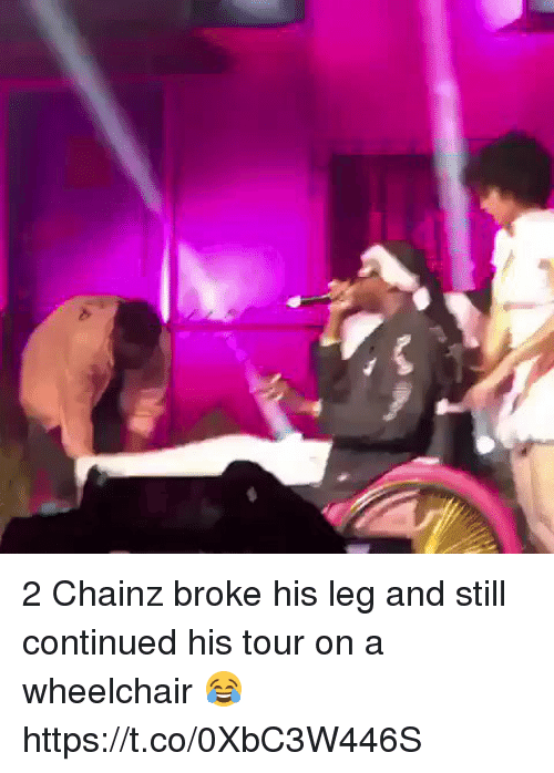 Blackpeopletwitter, Still, and Tour: 2 Chainz broke his leg and still continued his tour on a wheelchair 😂 https://t.co/0XbC3W446S