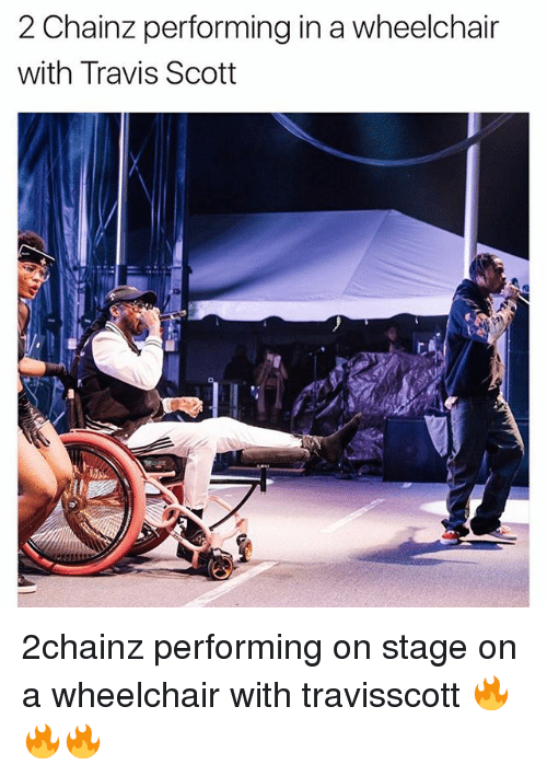 2chainz: 2 Chainz performing in a wheelchair  with Travis Scott 2chainz performing on stage on a wheelchair with travisscott 🔥🔥🔥