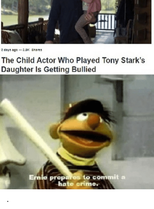 Hate Crime: 2 days ago 3.8K Shares  The Child Actor Who Played Tony Stark's  Daughter Is Getting Bullied  Ernie prepares to commit a  hate crime. .