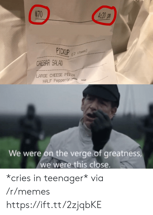 Memes, Pizza, and On the Verge: (2 items)  CAESAR SALAD  LARGE CHEESE PIZZA  HALF Pepperoni  We were on the verge of greatness  we were this close. *cries in teenager* via /r/memes https://ift.tt/2zjqbKE