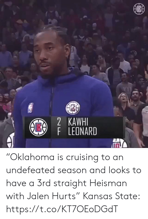 """cruising: 2 KAWHI  AE4  F LEONARD """"Oklahoma is cruising to an undefeated season and looks to have a 3rd straight Heisman with Jalen Hurts""""  Kansas State:  https://t.co/KT7OEoDGdT"""