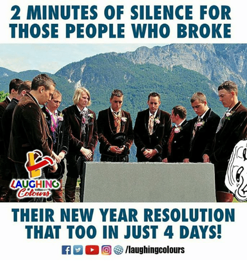 New Year's, Silence, and Indianpeoplefacebook: 2 MINUTES OF SILENCE FOR  THOSE PEOPLE WHO BROKE  AUGHING  のt42)  THEIR NEW YEAR RESOLUTION  THAT TO0 IN JUST 4 DAYS  R ○回够/laughingcolours