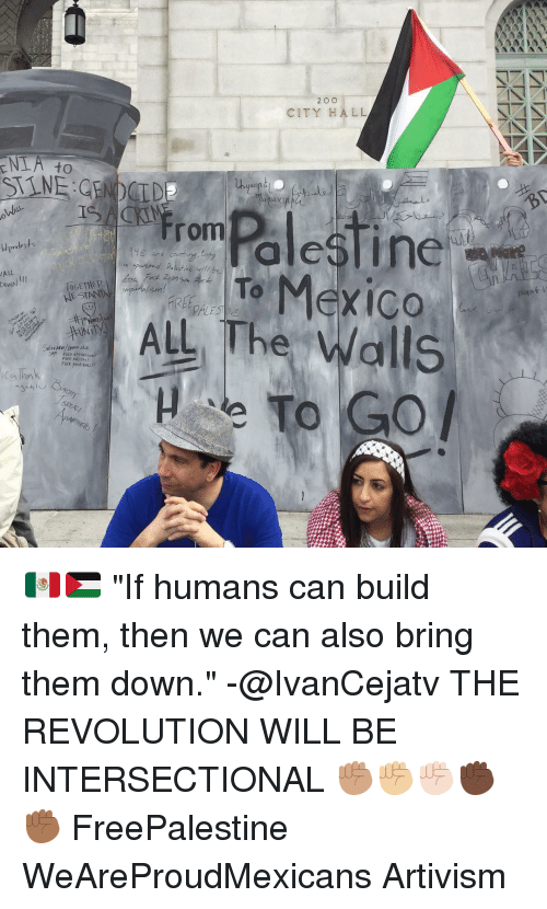 """city hall: 2 O O  CITY HALL  LA to  From  esline  tests  ldpre s and  court na,  in opa ahed Palestine will be  To Mexico  ALL  TOGETHER  NES  ALL The alls 🇲🇽🇵🇸 """"If humans can build them, then we can also bring them down."""" -@IvanCejatv THE REVOLUTION WILL BE INTERSECTIONAL ✊🏽✊🏼✊🏻✊🏿✊🏾 FreePalestine WeAreProudMexicans Artivism"""