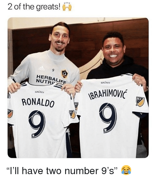 """Number 9: 2 of the greats!  9  LA  HERBALIFE  GALAXY  NUTR  BRAHIMOVI  MLS  GALAXY  RONALDO """"I'll have two number 9's"""" 😂"""