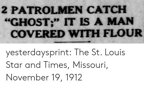 """Missouri: 2 PATROLMEN CATCH  """"GHOST;"""" IT IS A MAN  COVERED WITH FLOUR yesterdaysprint:    The St. Louis Star and Times, Missouri, November 19, 1912"""