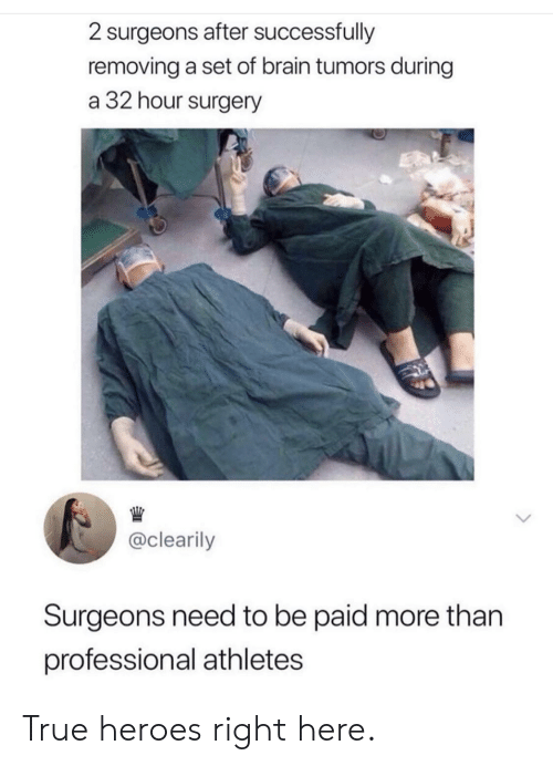 True, Brain, and Heroes: 2 surgeons after successfully  removing a set of brain tumors during  a 32 hour surgery  @clearily  Surgeons need to be paid more than  professional athletes True heroes right here.
