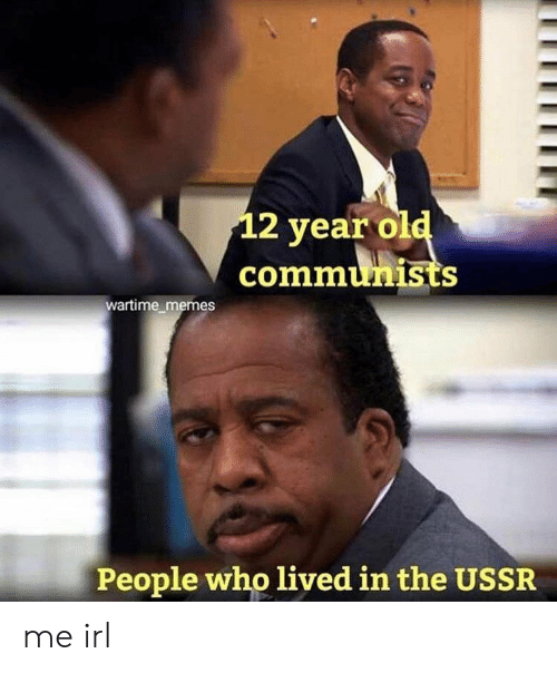 USSR: 2 year ol  communists  wartime memes  People who lived in the USSR me irl