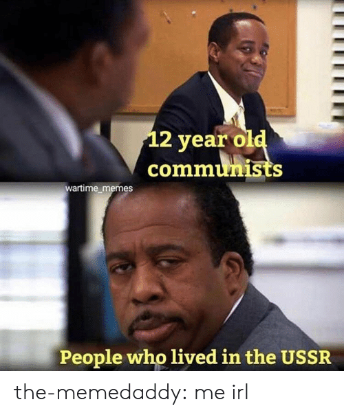 USSR: 2 year ol  communists  wartime memes  People who lived in the USSR the-memedaddy: me irl