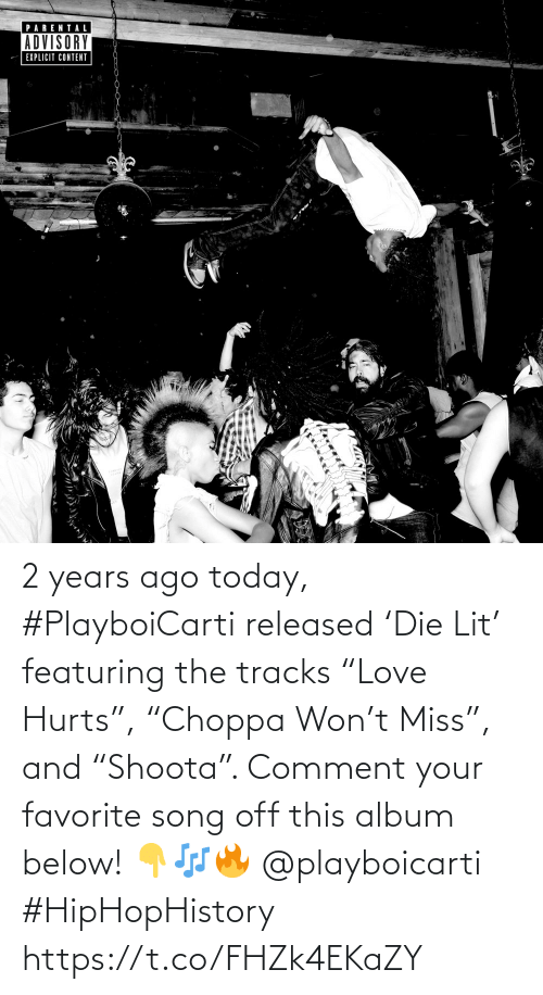 """comment: 2 years ago today, #PlayboiCarti released 'Die Lit' featuring the tracks """"Love Hurts"""", """"Choppa Won't Miss"""", and """"Shoota"""". Comment your favorite song off this album below! 👇🎶🔥 @playboicarti #HipHopHistory https://t.co/FHZk4EKaZY"""
