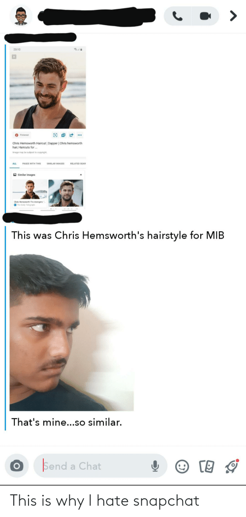 Telegraph: 20:10  Pinterest  Chris Hemsworth Haircut Dapper   Chris hemsworth  hair, Haircuts for...  Image may be subject to copyright.  SIMILAR IMAGES  ALL  PAGES WITH THIS  RELATED SEAR  Similar images  Chris Hemsworth The Avengers: .  0 The Daily Telegraph  This was Chris Hemsworth's hairstyle for MIB  That's mine..so similar.  Send a Chat This is why I hate snapchat