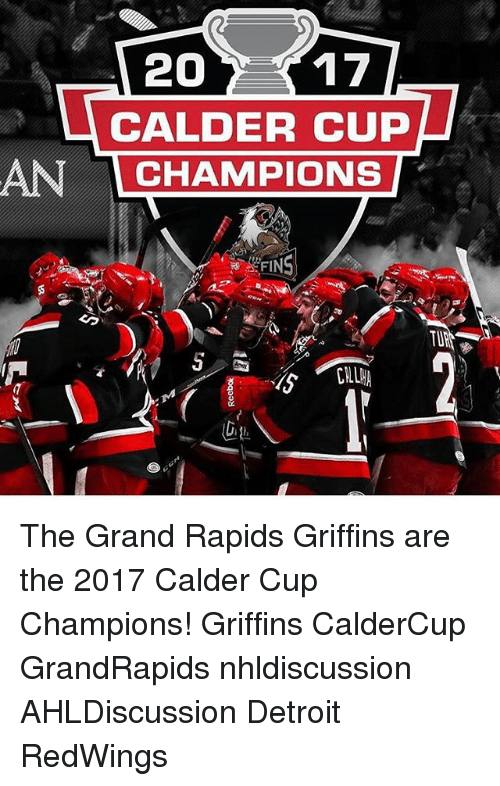 calder: 20  17  CALDER CUP  AN  CHAMPIONS The Grand Rapids Griffins are the 2017 Calder Cup Champions! Griffins CalderCup GrandRapids nhldiscussion AHLDiscussion Detroit RedWings