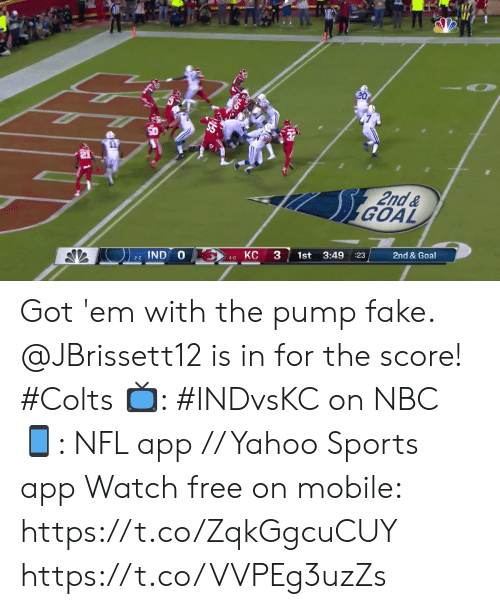 Indianapolis Colts, Fake, and Memes: 20  2nd&  GOAL  2nd & Goal  1st 3:49  :23  IND O  KC  4-0  2-2 Got 'em with the pump fake.  @JBrissett12 is in for the score! #Colts  📺: #INDvsKC on NBC 📱: NFL app // Yahoo Sports app Watch free on mobile: https://t.co/ZqkGgcuCUY https://t.co/VVPEg3uzZs