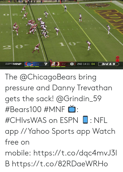 11 04: 20  7 )  ESFTMNF  2ND 14:11 04  3rd&9  O-2  1-1 The @ChicagoBears bring pressure and Danny Trevathan gets the sack! @Grindin_59 #Bears100 #MNF  ?: #CHIvsWAS on ESPN ?: NFL app // Yahoo Sports app  Watch free on mobile:https://t.co/dqc4mvJ3lB https://t.co/82RDaeWRHo