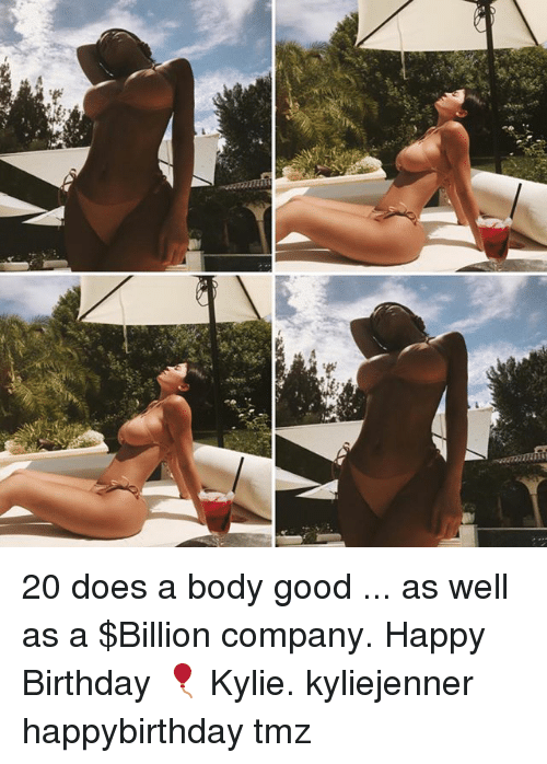 Birthday, Memes, and Happy Birthday: 20 does a body good ... as well as a $Billion company. Happy Birthday 🎈 Kylie. kyliejenner happybirthday tmz