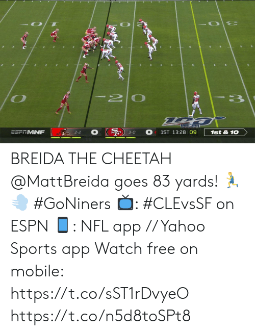 Espn, Memes, and Nfl: 20  ESFTMNF  1ST 13:28 09  1st&10  2-2  3-0 BREIDA THE CHEETAH  @MattBreida goes 83 yards! 🏃‍♂️💨 #GoNiners  📺: #CLEvsSF on ESPN 📱: NFL app // Yahoo Sports app Watch free on mobile: https://t.co/sST1rDvyeO https://t.co/n5d8toSPt8