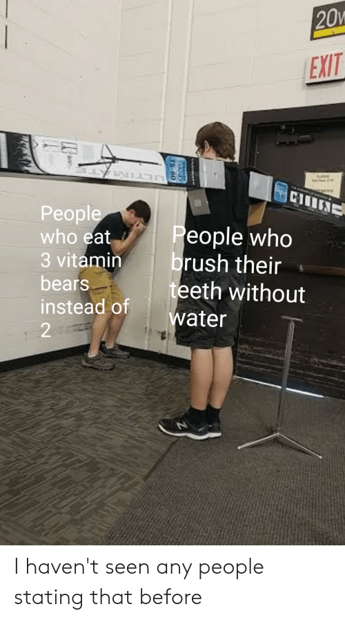 Bears, Water, and Dank Memes: 20  EXIT  2  JLTIM  People  who eat  3 vitamin  bears  People who  brush their  teeth without  water  instead of  2  STAND  TS-60 I haven't seen any people stating that before