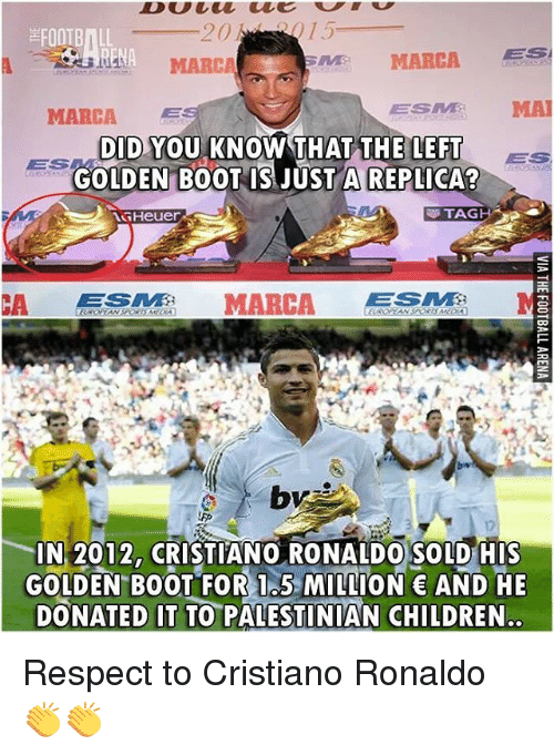 Memes, Tag Heuer, and 🤖: 20  FOOTBALL  ME MARCA  ESI  AESEMBR  MARCA  E  KNOW THAT THE LEFT  DID YOU  GOLDEN BOOT IS JUST A REPLICA?  TAG  Heuer  LESIM3  MARCA  IN 2012 CRISTIANO RONALDO SOLD HIS  GOLDEN BOOT FOR l 5 MILLION € AND HE  DONATED IT TO PALESTINIAN CHILDREN Respect to Cristiano Ronaldo 👏👏