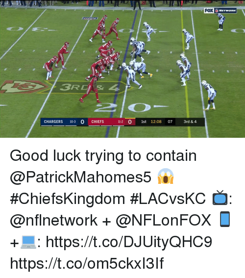 Memes, Chargers, and Chiefs: 20  FOX  3RCIs 4  CHARGERS 10-3 O CHIEFS  11-2 0 1st 12:08 07 3rd& 4 Good luck trying to contain @PatrickMahomes5 😱  #ChiefsKingdom #LACvsKC  📺: @nflnetwork + @NFLonFOX 📱+💻: https://t.co/DJUityQHC9 https://t.co/om5ckxI3If